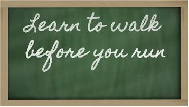 Walk Before You Run